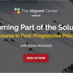 My 9-Week Course on Post-Progressive Politics: Becoming Part of the Solution